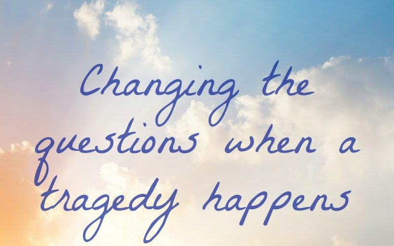 Changing the questions when a tragedy happens